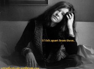 Janis Joplin I felt apart from them